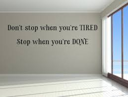 Don T Stop When You Re Tired Stop When You Re Done Vinyl Wall Decal Wa Inspirational Wall Signs