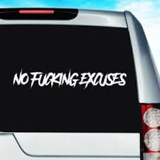 No Fucking Excuses Vinyl Car Truck Window Decal Sticker