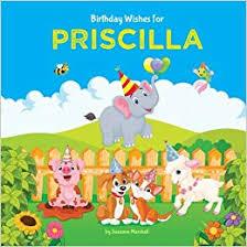Birthday Wishes for Priscilla: Personalized Book with Birthday Wishes for  Kids (Birthday Poems for Kids, Birthday Wishes, Birthday Gifts, Gifts for  Kids, Priscilla): Marshall, Suzanne: 9781544959665: Amazon.com: Books