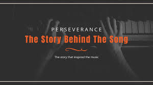 perseverance the story behind the song our blog in songs