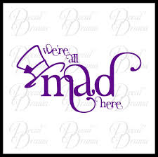 We Re All Mad Here Mad Hatter Inspired Vinyl Car Laptop Decal Decal Drama