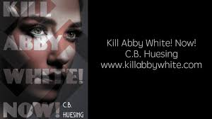 Official Trailer, Kill Abby White! Now! by C B Huesing - YouTube