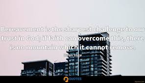 bereavement is the sharpest challenge to our trust in god if