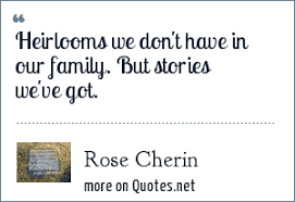 rose cherin heirlooms we don t have in our family but stories we
