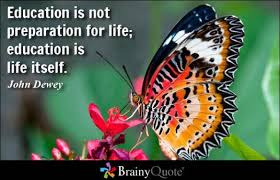 brainy quote education is not preparation for life education is