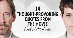 thought provoking quotes from the movie god s not dead
