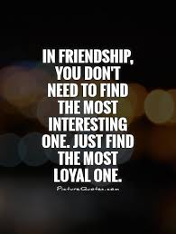 in friendship you don t need to the most interesting one