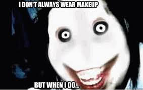 i don t always wear makeup but when i