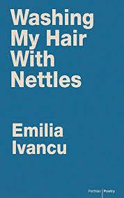 Washing My Hair with Nettles: Ivancu, Emilia, Johnson, Diarmuid ...