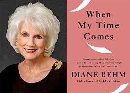 Diane Rehm will be In Conversation about her New Hardcover ~ When My Time  Comes: Conversations About Whether Those Who Are Dying Should Have the  Right to Determine When Life Should End |