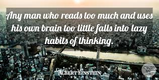 albert einstein any man who reads too much and uses his own brain