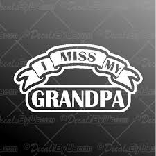 I Miss My Grandpa Decal I Miss My Grandpa Car Sticker Lowest Prices