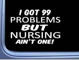 Nursing Decal 99 Problems M003 8 Sticker Car Window Nurse Rn Cna Lpn License Ebay