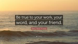 """henry david thoreau quote """"be true to your work your word and"""