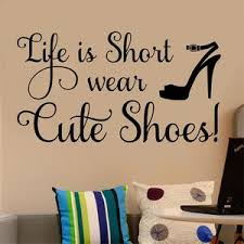 Wall Decal Wear Cute Shoes Life Is Short Humorous Lettering