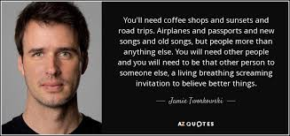 jamie tworkowski quote you ll need coffee shops and sunsets and