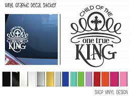 Child Of The One True King Vinyl Graphic Decal Shop Vinyl Design