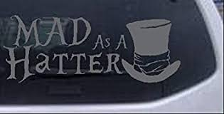 Amazon Com Rad Dezigns Mad As A Hatter Mad Hatter Alice Wonderland Sci Fi Car Or Truck Window Laptop Decal Sticker Silver 8in X 3 2in Automotive