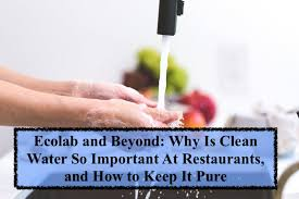 clean water so important at restaurants