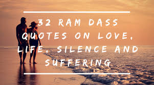 ram dass quotes on love life silence suffering project