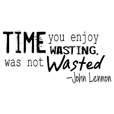 john lennon time quote image time you enjoy wasting was not wasted