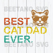 Best Cat Dad Ever High Quality Svg Cut Files Best For Unique Craft Beetanosvg Scalable Vector Graphics