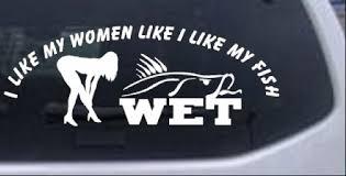 I Like My Fish Like My Women Wet Car Or Truck Window Decal Sticker White 8x2 9 Ebay