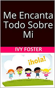 Me Encanta Todo Sobre Mi (From A to Z: I am Invaluable Me nº 1) (Spanish  Edition) eBook: Foster, Ivy: Amazon.in: Kindle Store