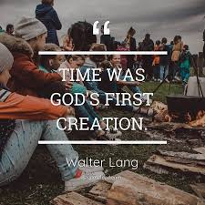 time was god s first creation walter lang quoteload