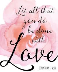 Love quotes: Let all that you do be done in love 1 Corinthians 16 ...