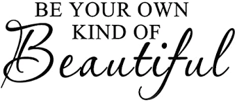 Amazon Com Be Your Own Kind Of Beautiful Wall Art Vinyl Decal Everything Else