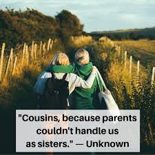 best cousin quotes to show how much you love your cousins