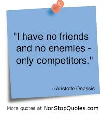 """i have no friends and no enemies only competitors"""" enemy quote"""