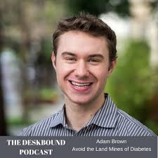 Episode 13 - Avoiding the Land Mines of Diabetes with Adam Brown ...
