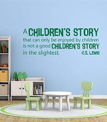 Amazon Com Book Quotes Wall Decals A Children S Story That Can Only Be Enjoyed By Children Is Not A Good Children S Story In The Slightest C S Lewis Quote Wall Decals For The