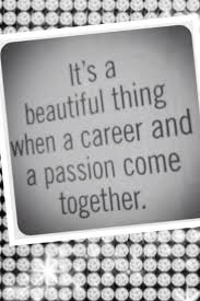 career quote ~it s beautiful thing when a career and a possion