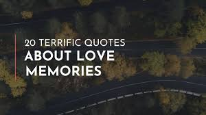 terrific quotes about love memories good quotes quotes for