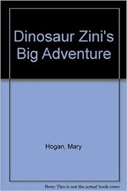 Dinosaur Zini's Big Adventure: Mary Hogan, Dona Smith ...