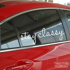 Check It On Our Site Stay Classy Wall Decal Quote Car Sticker Inspirational Car Quotes Stickers Diy Rem Wall Quotes Decals Classy Cars Inspirational Car Quotes
