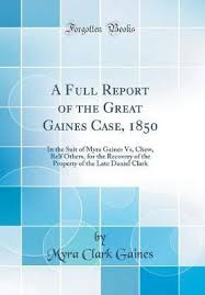 A Full Report of the Great Gaines Case, 1850 : Myra Clark Gaines ...