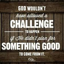 god wouldn t have allowed a challenge to happen if he didn t plan