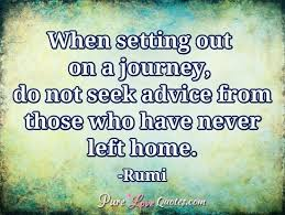 when setting out on a journey do not seek advice from those who