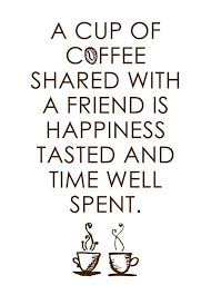 a cup of coffee shared a friend is happiness tasted and time