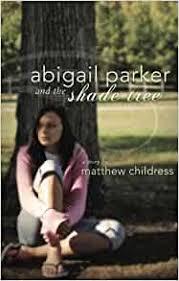 Abigail Parker and the Shade Tree: Matthew Childress: 9781604624526:  Amazon.com: Books