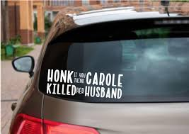 Honk If You Think Carole Killed Her Husband Tiger King Decal Etsy