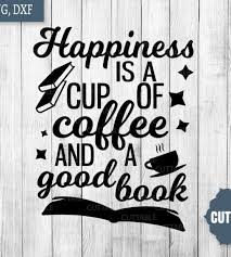 book svg happiness is a cup of coffee and a good book quote book