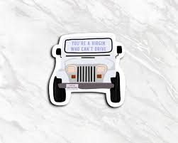 Clueless Jeep Sticker Waterproof Youre A Virgin Who Cant Etsy In 2020 Clueless Jeep Stickers Fun Stickers
