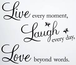 Amazon Com Vinyl Decal Live Every Moment Laugh Every Day Love Beyond Words Wall Quote Home Kitchen