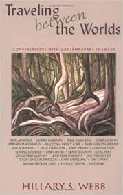 Traveling Between the Worlds: Conversations with Contemporary Shamans by  Hillary S. Webb (2004-09-30): Amazon.com: Books