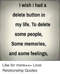 i wish i had a delete button in my life to delete sopeople so